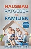Schritt für Schritt Ihr Haus bauen - Der Hausbau Ratgeber für Familien: Mit smarten Planungsideen für Ihren perfekten Grundriss