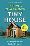 Der Weg zum eigenen Tiny House: Ihr Ratgeber zum autarken Traum (inklusive 14-Punkte-Checkliste)
