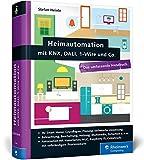 Heimautomation mit KNX, DALI, 1-Wire und Co.: Das umfassende Handbuch. Das Standardwerk für Smart Homes: Einrichtung, Steuerung, Hardware-Tipps u. v. m.