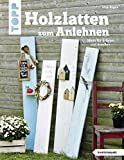 Holzlatten zum Anlehnen (kreativ.kompakt.): Ideen für drinnen und draußen