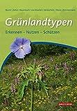 Grünlandtypen: Erkennen – Nutzen – Schützen