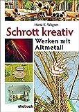 Schrott kreativ: Werken mit Altmetall